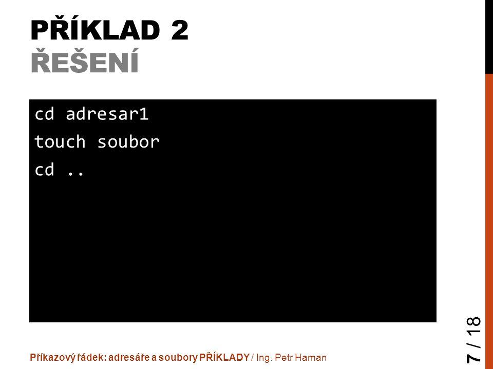 """PŘÍKLAD 3 ZADÁNÍ  Soubor """"adresar1/soubor zkopíruj do adresářů:  adresar21  adresar3 Příkazový řádek: adresáře a soubory PŘÍKLADY / Ing."""