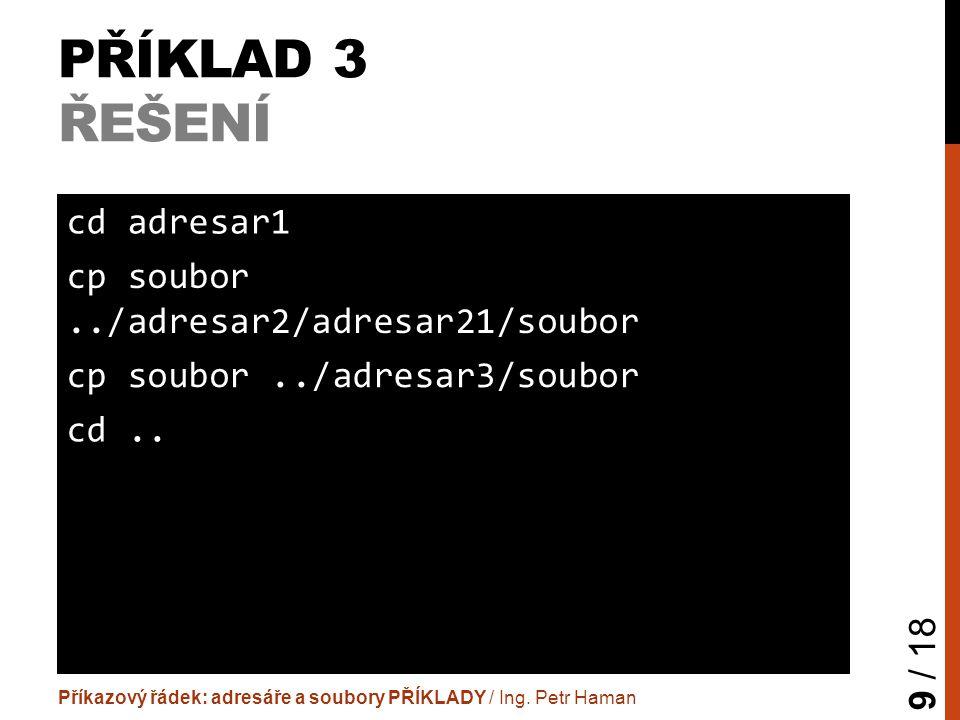 """PŘÍKLAD 4 ZADÁNÍ  Soubor """"adresar1/soubor zkopíruj do adresáře """"adresar4 s novým názvem """"soubor2 Příkazový řádek: adresáře a soubory PŘÍKLADY / Ing."""