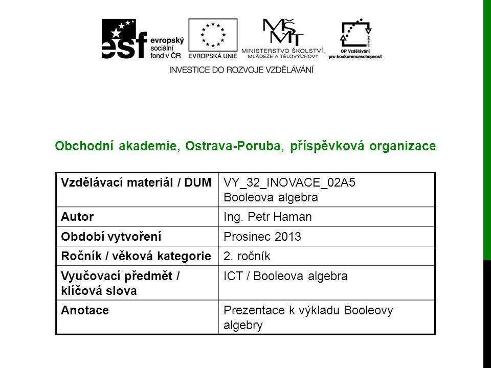 Vzdělávací materiál / DUMVY_32_INOVACE_02A5 Booleova algebra AutorIng. Petr Haman Období vytvořeníProsinec 2013 Ročník / věková kategorie2. ročník Vyu