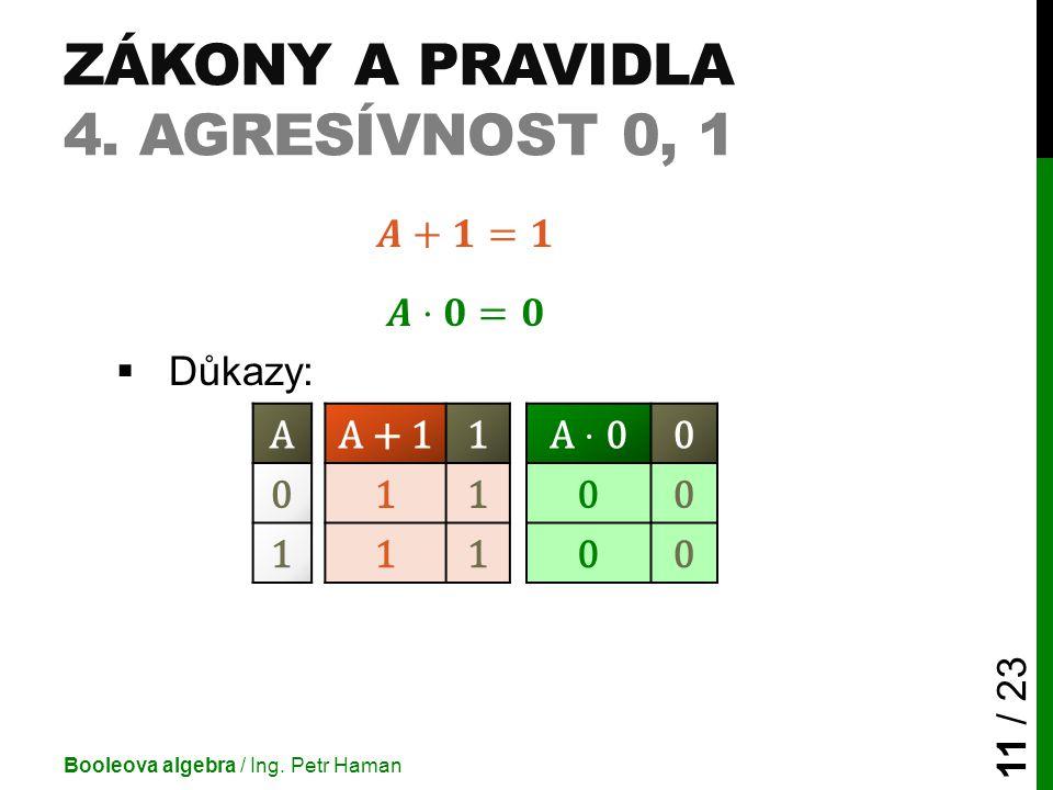 ZÁKONY A PRAVIDLA 4. AGRESÍVNOST 0, 1 Booleova algebra / Ing. Petr Haman 11 / 23 AA + 110 01100 11100