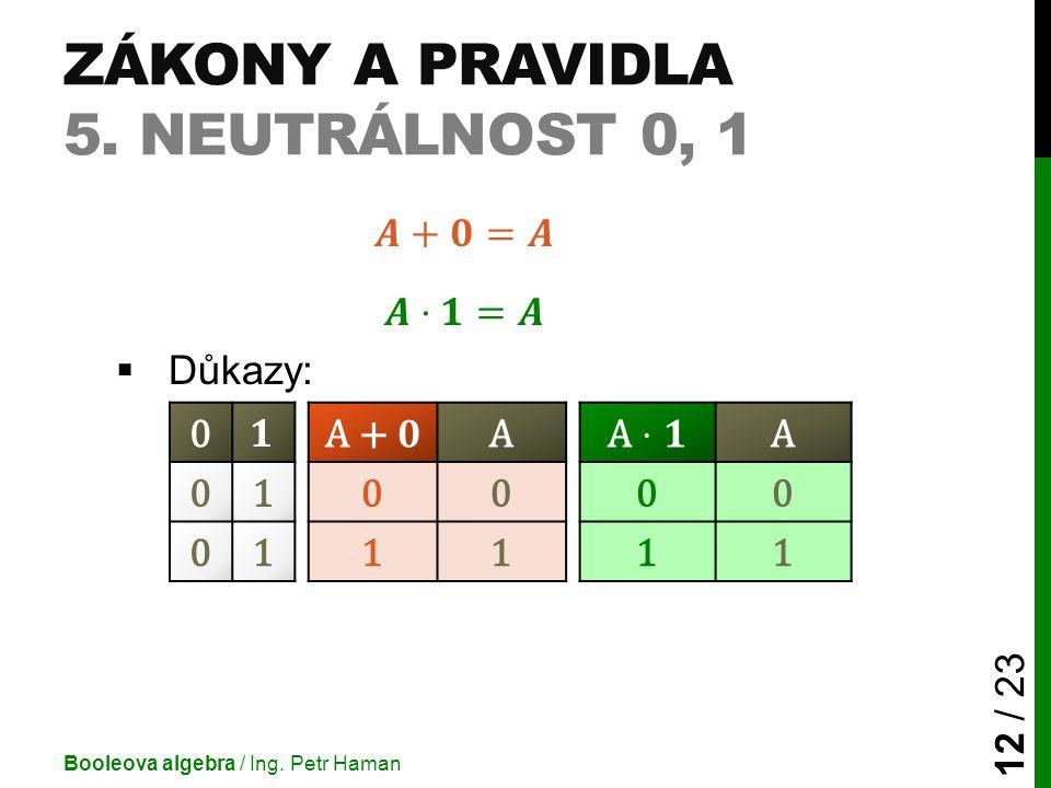 ZÁKONY A PRAVIDLA 5. NEUTRÁLNOST 0, 1 Booleova algebra / Ing. Petr Haman 12 / 23 0AA 010000 011111