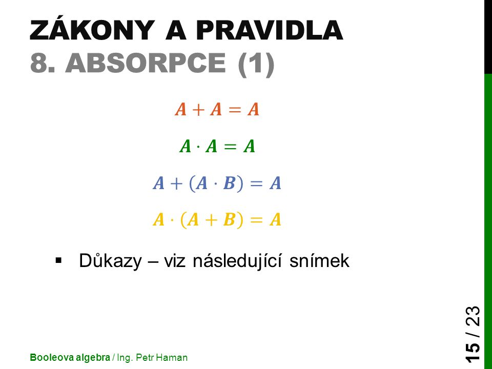 ZÁKONY A PRAVIDLA 8. ABSORPCE (1) Booleova algebra / Ing. Petr Haman 15 / 23