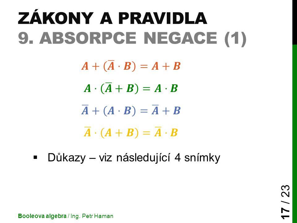 ZÁKONY A PRAVIDLA 9. ABSORPCE NEGACE (1) Booleova algebra / Ing. Petr Haman 17 / 23