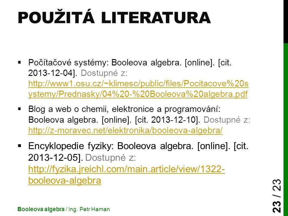 POUŽITÁ LITERATURA  Počítačové systémy: Booleova algebra. [online]. [cit. 2013-12-04]. Dostupné z: http://www1.osu.cz/~klimesc/public/files/Pocitacov