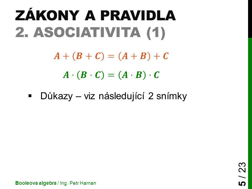 ZÁKONY A PRAVIDLA 2. ASOCIATIVITA (1) Booleova algebra / Ing. Petr Haman 5 / 23