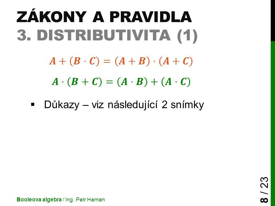 ZÁKONY A PRAVIDLA 3. DISTRIBUTIVITA (1) Booleova algebra / Ing. Petr Haman 8 / 23
