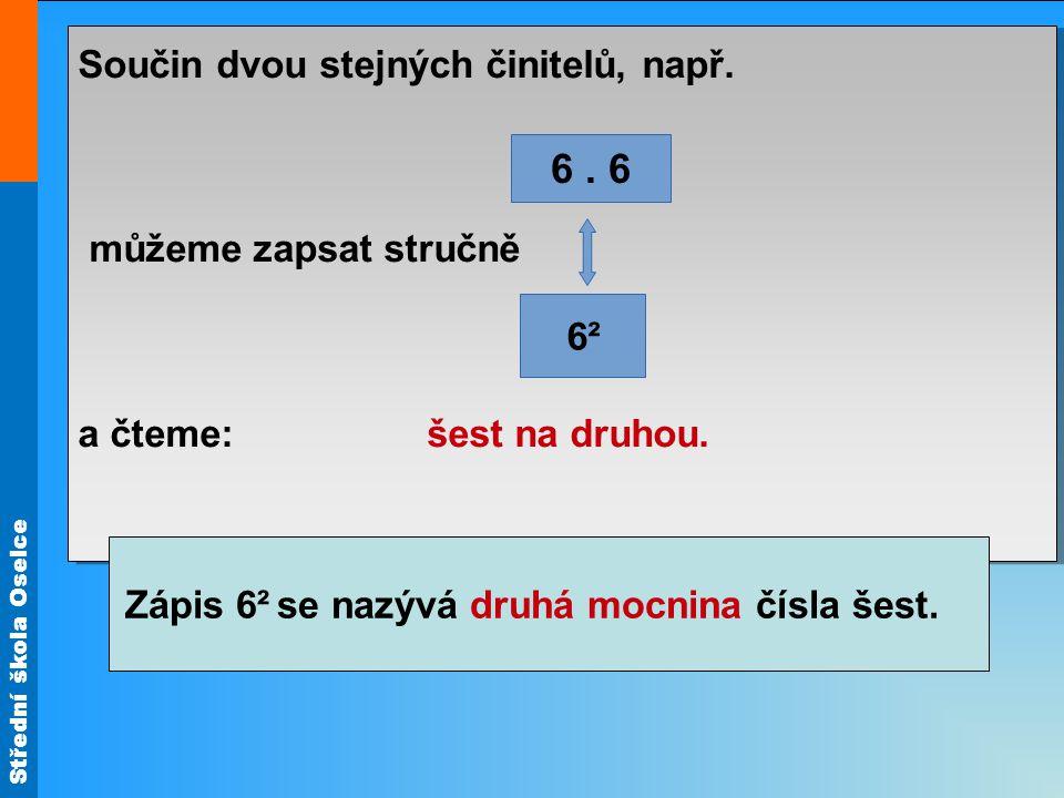 Střední škola Oselce Součin dvou stejných činitelů, např.