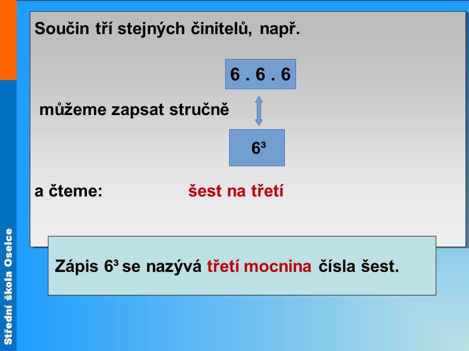 Střední škola Oselce Součin tří stejných činitelů, např.