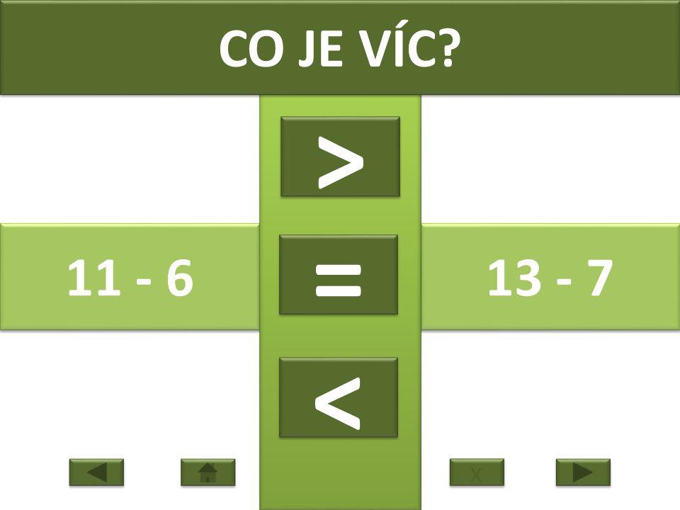 11 - 6 13 - 7 CO JE VÍC > > = = < < x x