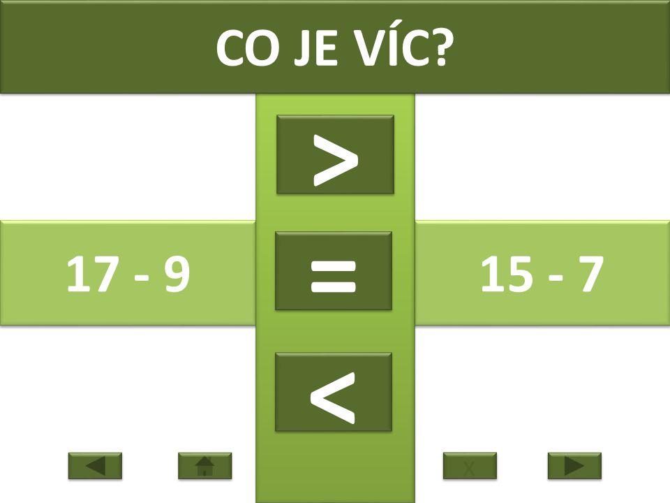 17 - 9 15 - 7 CO JE VÍC > > = = < < x x