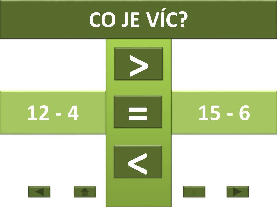 12 - 4 15 - 6 CO JE VÍC > > = = < < x x