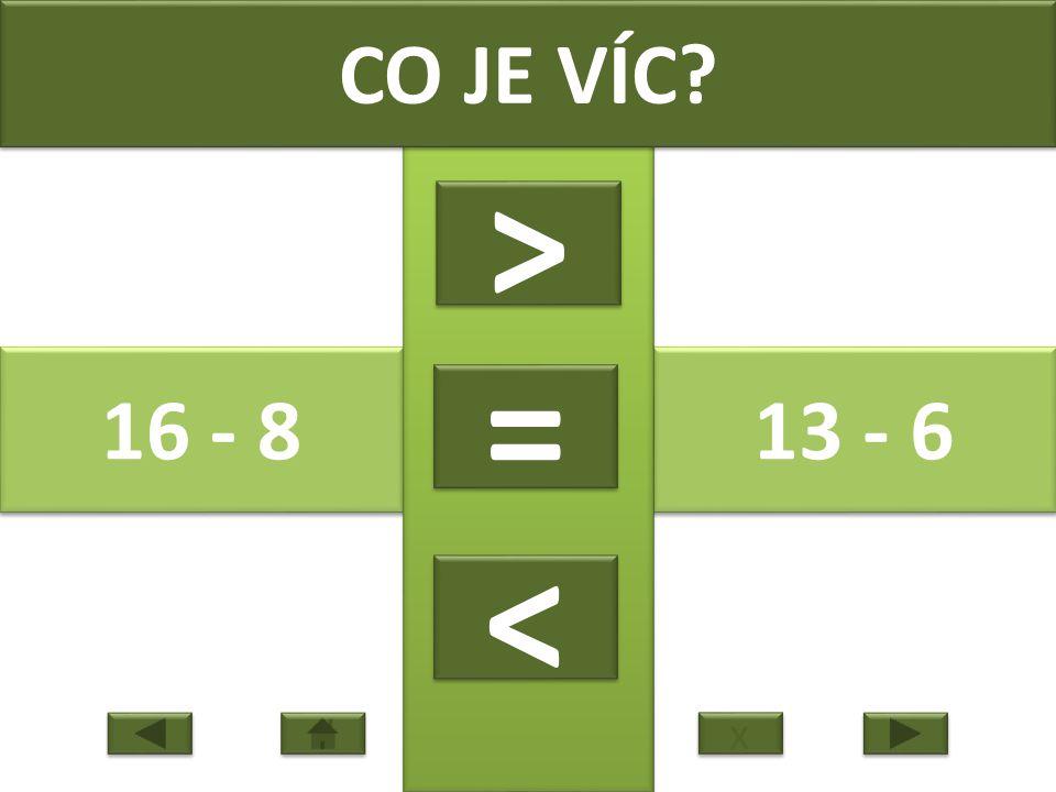16 - 8 13 - 6 CO JE VÍC > > = = < < x x