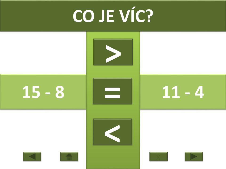15 - 8 11 - 4 CO JE VÍC > > = = < < x x