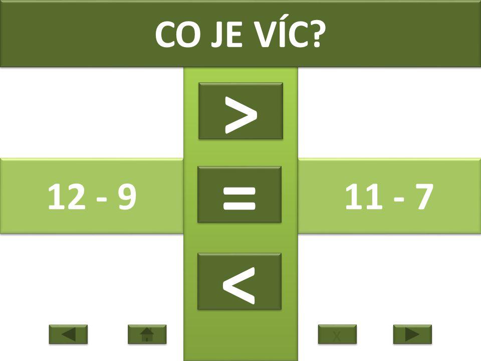 12 - 9 11 - 7 CO JE VÍC > > = = < < x x