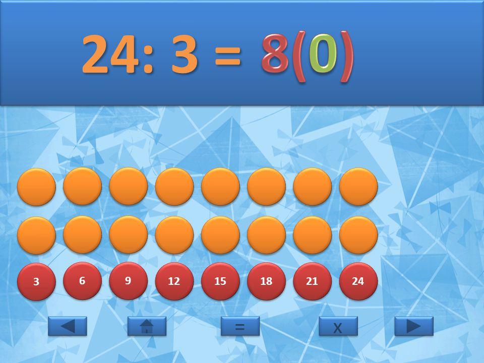 3 3 6 6 9 9 12 15 18 21 24 25: 3 = 25: 3 = x x = =