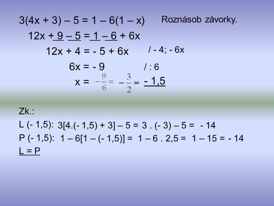 12x + 9 – 5 = 1 – 6 + 6x 12x + 4 = - 5 + 6x 6x = - 9 x = Zk.: L (- 1,5): P (- 1,5): L = P Roznásob závorky. / - 4; - 6x / : 6 - 1,5 3[4.(- 1,5) + 3] –