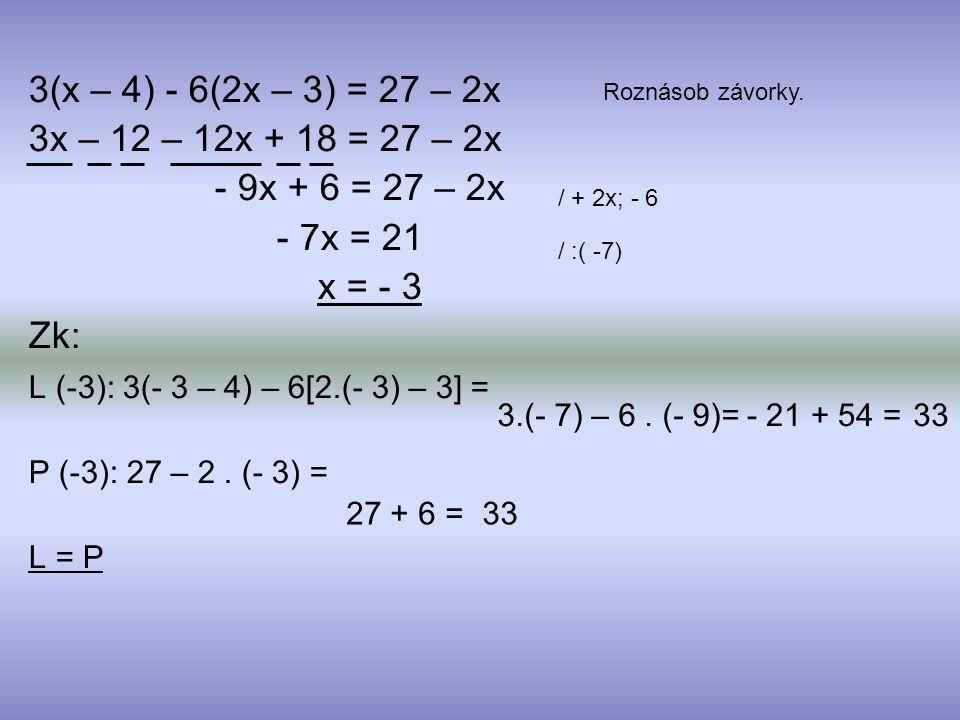 Lineární rovnice Běloun 91/1 e Řešte rovnici a proveďte zkoušku: 5(2x – 7) – 9 = 4 – 2(3 – 5x)