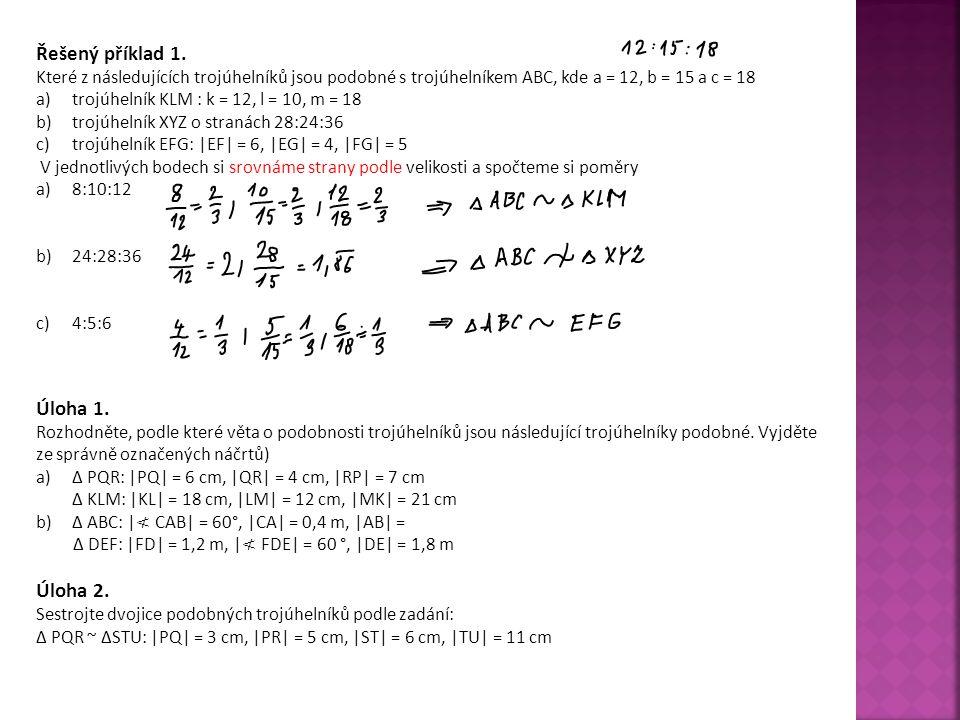 Řešený příklad 1. Které z následujících trojúhelníků jsou podobné s trojúhelníkem ABC, kde a = 12, b = 15 a c = 18 a)trojúhelník KLM : k = 12, l = 10,