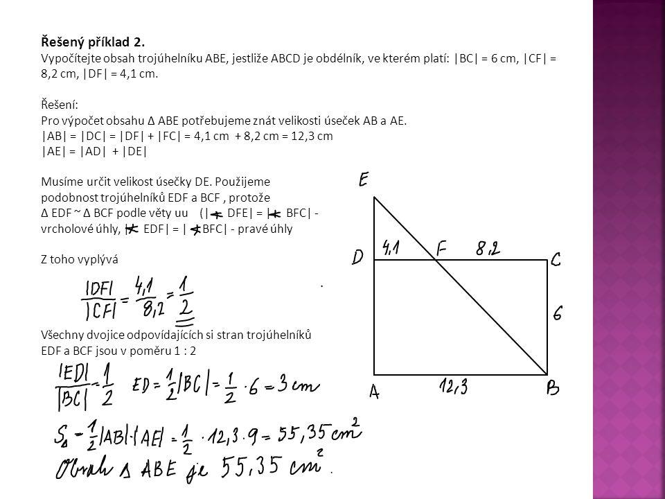 Řešený příklad 2. Vypočítejte obsah trojúhelníku ABE, jestliže ABCD je obdélník, ve kterém platí: |BC| = 6 cm, |CF| = 8,2 cm, |DF| = 4,1 cm. Řešení: P