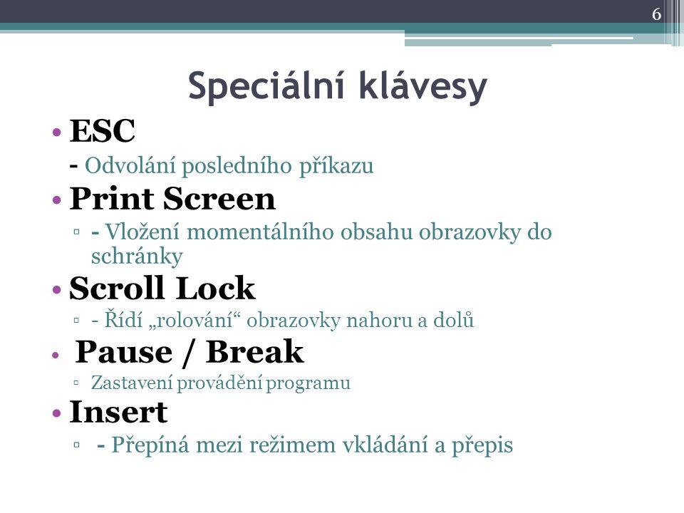 """Speciální klávesy ESC - Odvolání posledního příkazu Print Screen ▫- Vložení momentálního obsahu obrazovky do schránky Scroll Lock ▫- Řídí """"rolování"""" o"""