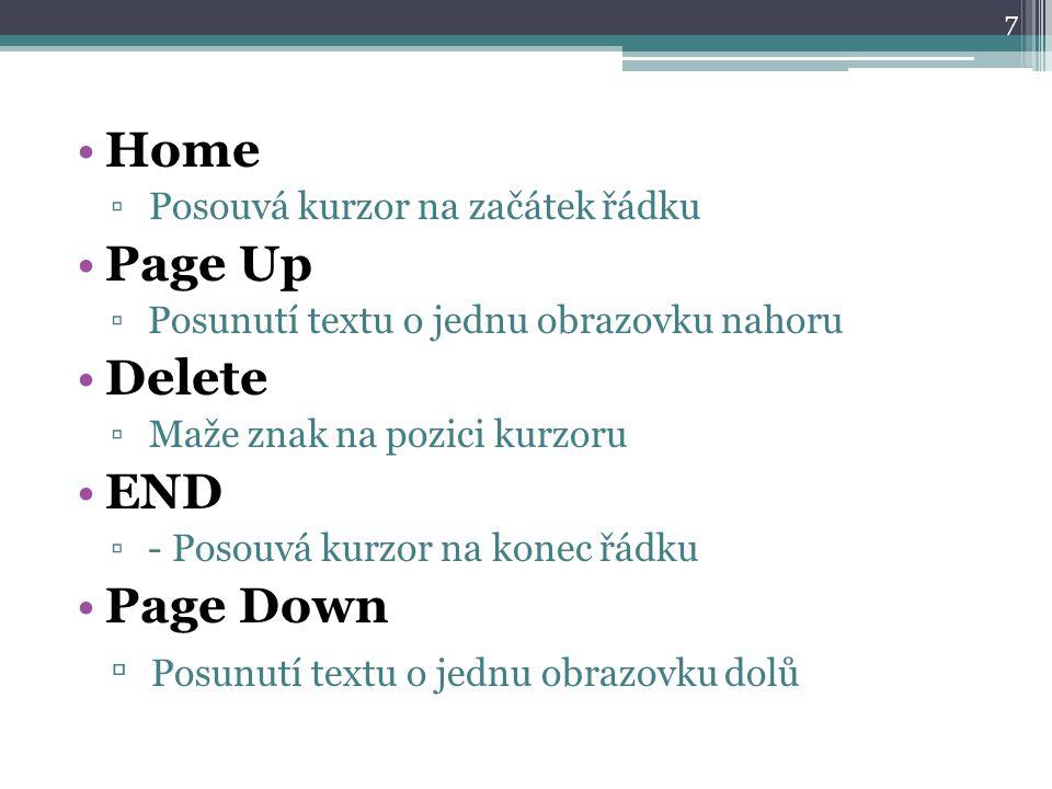 Home ▫ Posouvá kurzor na začátek řádku Page Up ▫ Posunutí textu o jednu obrazovku nahoru Delete ▫ Maže znak na pozici kurzoru END ▫ - Posouvá kurzor n