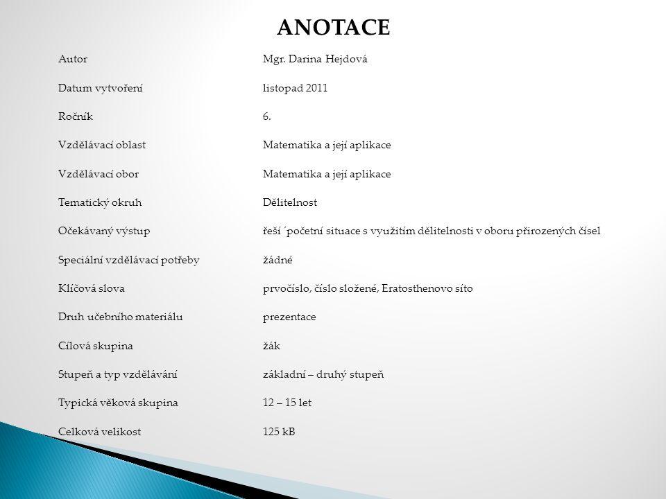 AutorMgr. Darina Hejdová Datum vytvořenílistopad 2011 Ročník6. Vzdělávací oblastMatematika a její aplikace Vzdělávací oborMatematika a její aplikace T