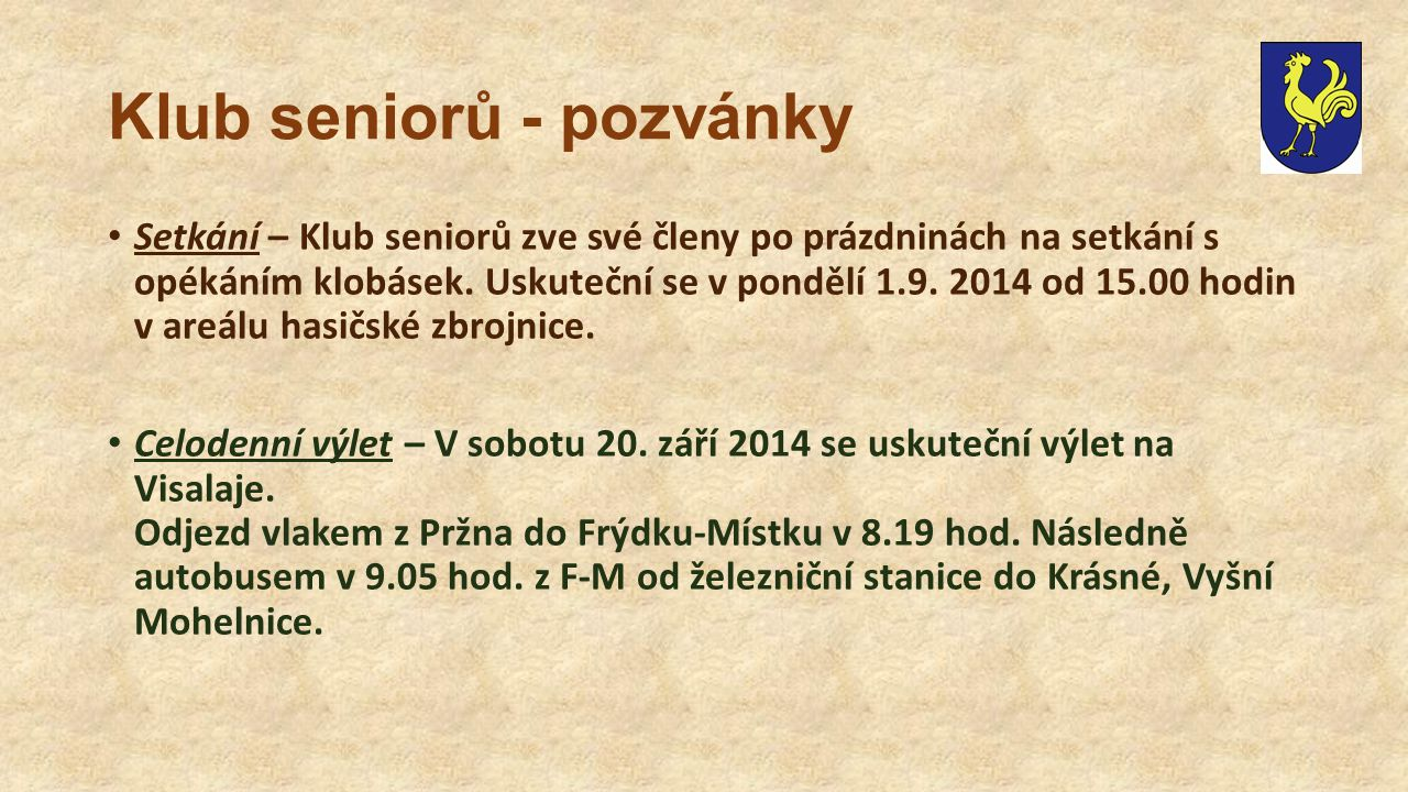 Klub seniorů - pozvánky Setkání – Klub seniorů zve své členy po prázdninách na setkání s opékáním klobásek. Uskuteční se v pondělí 1.9. 2014 od 15.00