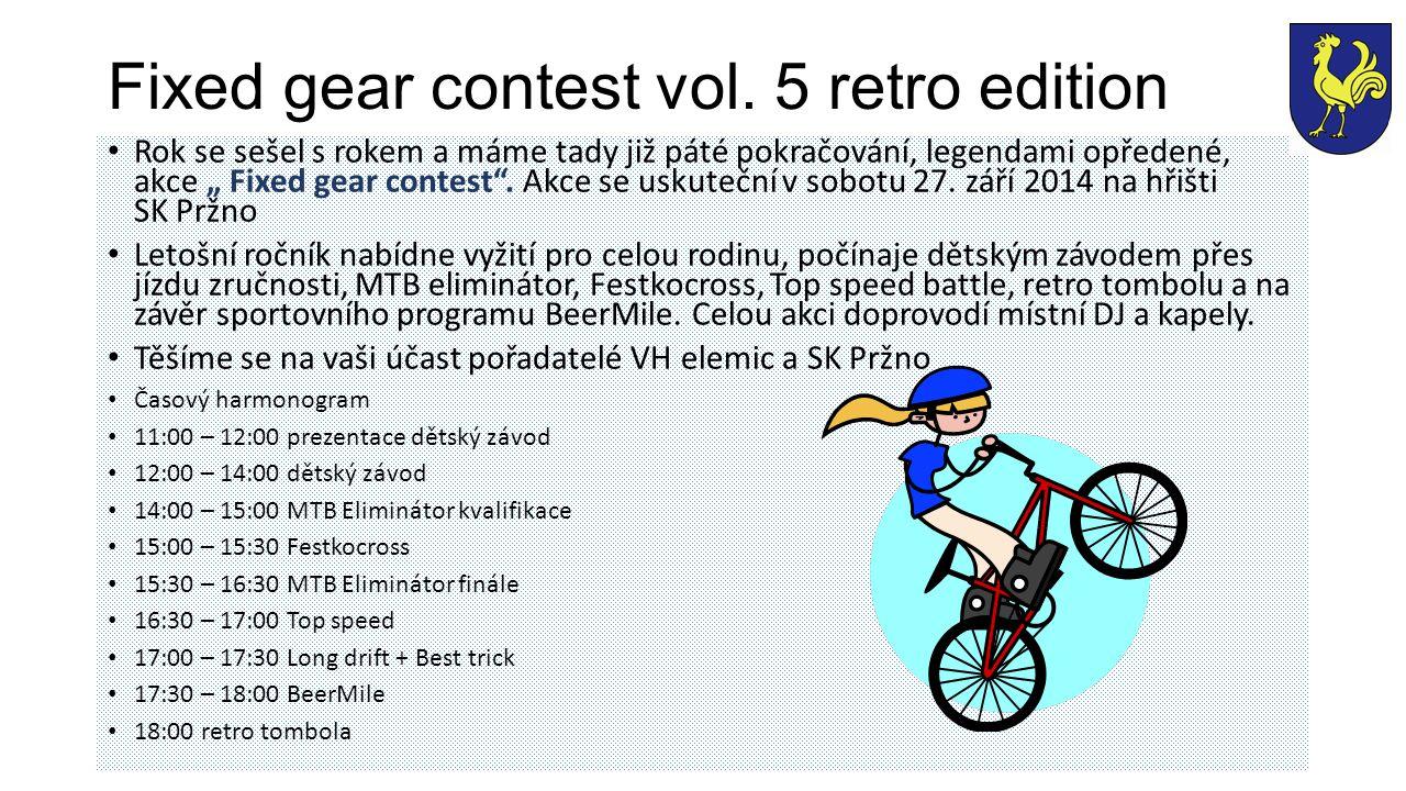 """Fixed gear contest vol. 5 retro edition Rok se sešel s rokem a máme tady již páté pokračování, legendami opředené, akce """" Fixed gear contest"""". Akce se"""