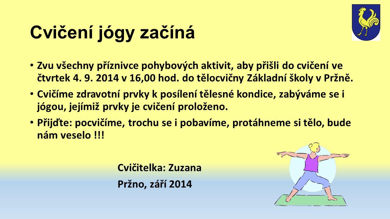 Cvičení jógy začíná Zvu všechny příznivce pohybových aktivit, aby přišli do cvičení ve čtvrtek 4. 9. 2014 v 16,00 hod. do tělocvičny Základní školy v