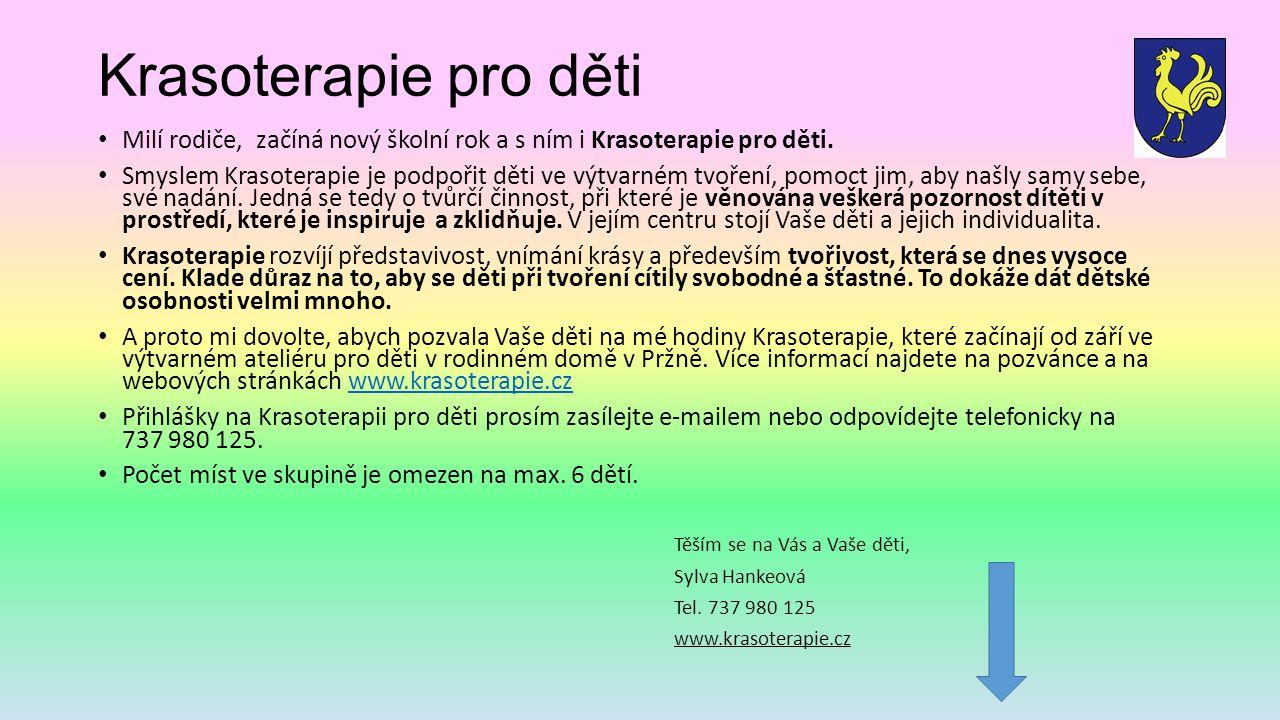 Krasoterapie pro děti Milí rodiče, začíná nový školní rok a s ním i Krasoterapie pro děti. Smyslem Krasoterapie je podpořit děti ve výtvarném tvoření,