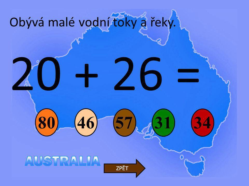 20 + 26 = 5731 80 34 ZPĚT Obývá malé vodní toky a řeky. 46
