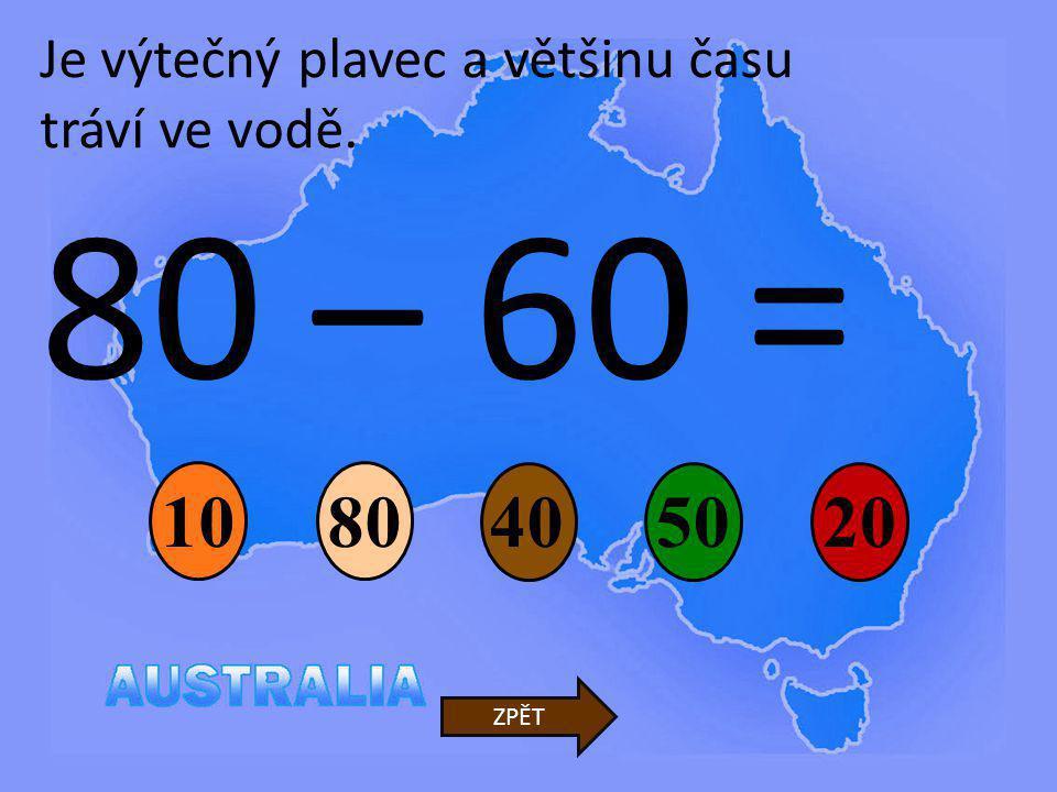 80 – 60 = 40 80 50 10 20 ZPĚT Je výtečný plavec a většinu času tráví ve vodě.