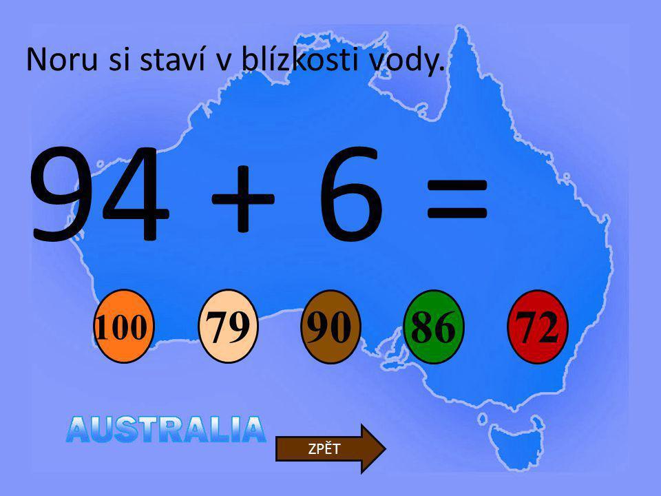 94 + 6 = 90 79 8672 ZPĚT Noru si staví v blízkosti vody. 100