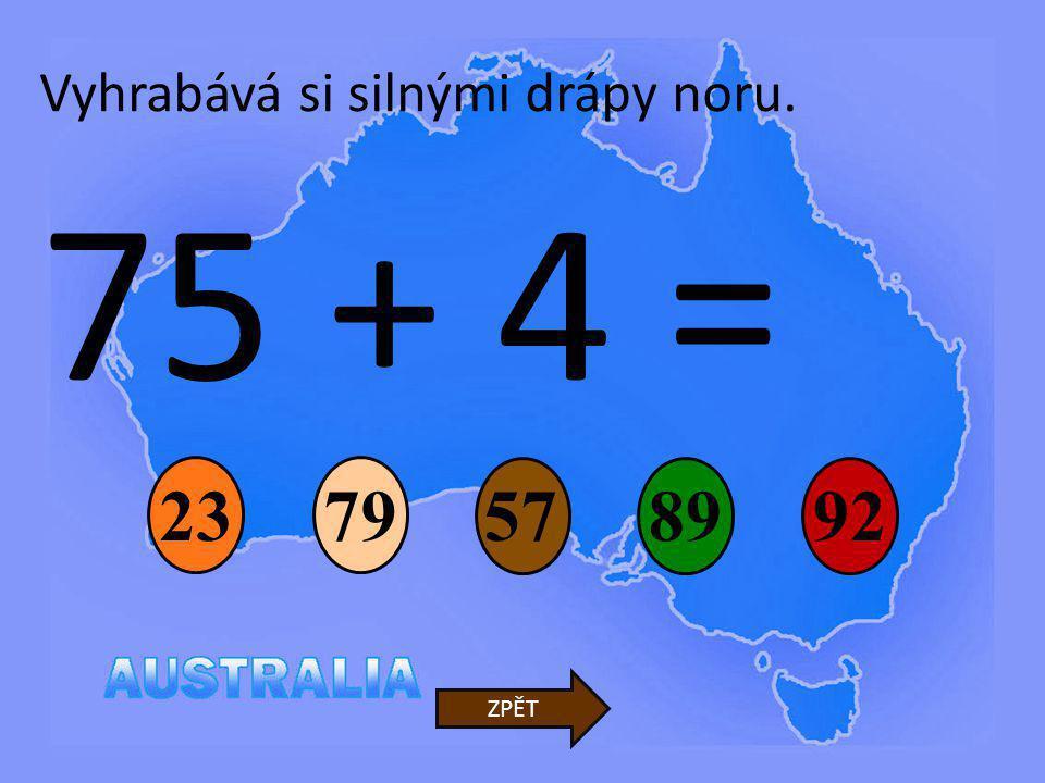 75 + 4 = 5789 23 92 ZPĚT Vyhrabává si silnými drápy noru. 79