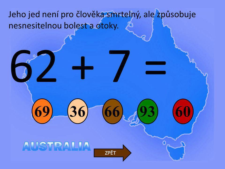 62 + 7 = 66 36 9360 ZPĚT Jeho jed není pro člověka smrtelný, ale způsobuje nesnesitelnou bolest a otoky. 69