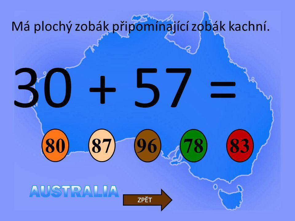 30 + 57 = 9678 80 83 ZPĚT Má plochý zobák připomínající zobák kachní. 87