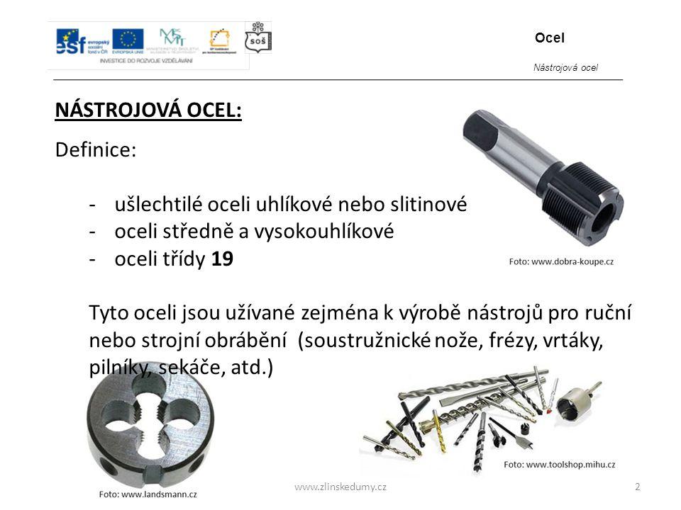 www.zlinskedumy.cz NÁSTROJOVÁ OCEL: 2 Definice: -ušlechtilé oceli uhlíkové nebo slitinové -oceli středně a vysokouhlíkové -oceli třídy 19 Tyto oceli j