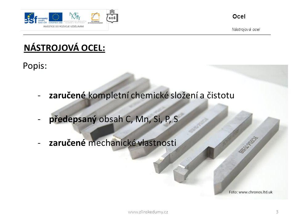 www.zlinskedumy.cz NÁSTROJOVÁ OCEL: 3 Ocel Popis: - zaručené kompletní chemické složení a čistotu - předepsaný obsah C, Mn, Si, P, S - zaručené mechan