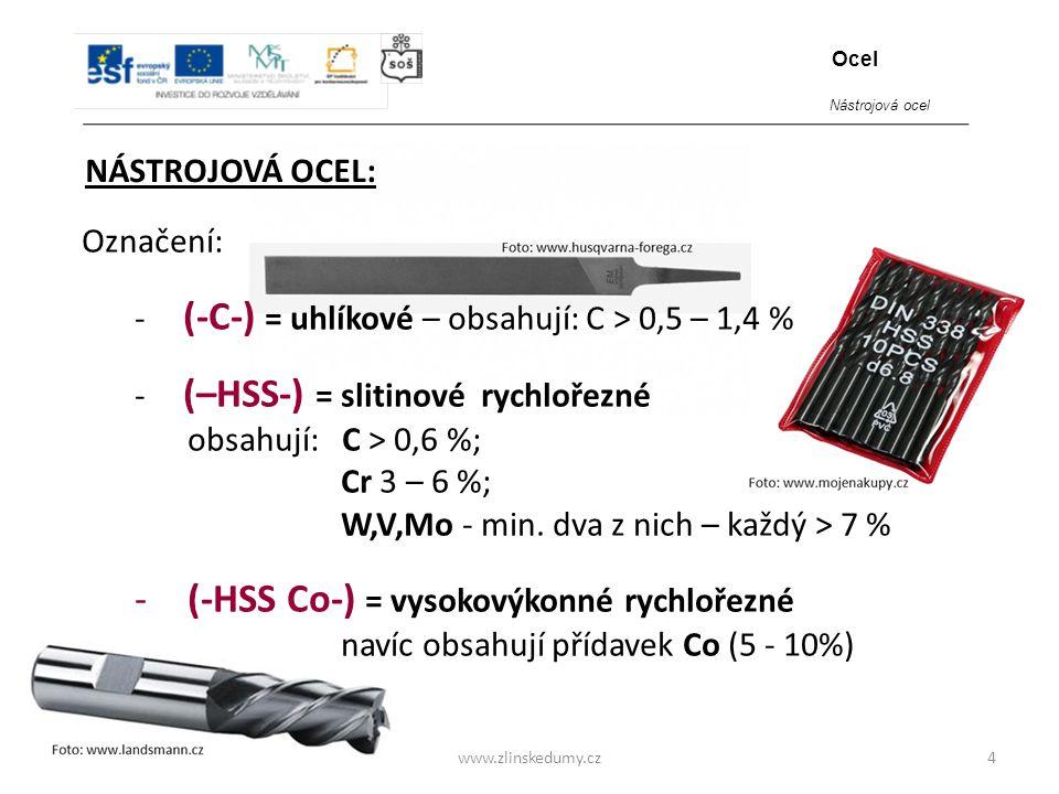 www.zlinskedumy.cz NÁSTROJOVÁ OCEL: 4 Ocel Označení: - (-C-) = uhlíkové – obsahují: C > 0,5 – 1,4 % - (–HSS-) = slitinové rychlořezné obsahují: C > 0,
