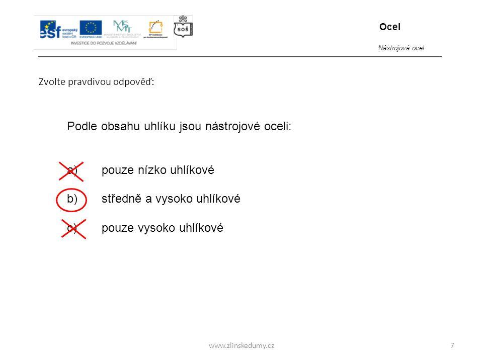 www.zlinskedumy.cz Zvolte pravdivou odpověď: 7 Podle obsahu uhlíku jsou nástrojové oceli: a) pouze nízko uhlíkové b) středně a vysoko uhlíkové c) pouz