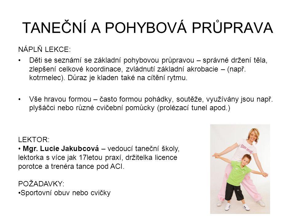 TANEČNÍ A POHYBOVÁ PRŮPRAVA NÁPLŇ LEKCE: Děti se seznámí se základní pohybovou průpravou – správné držení těla, zlepšení celkové koordinace, zvládnutí základní akrobacie – (např.