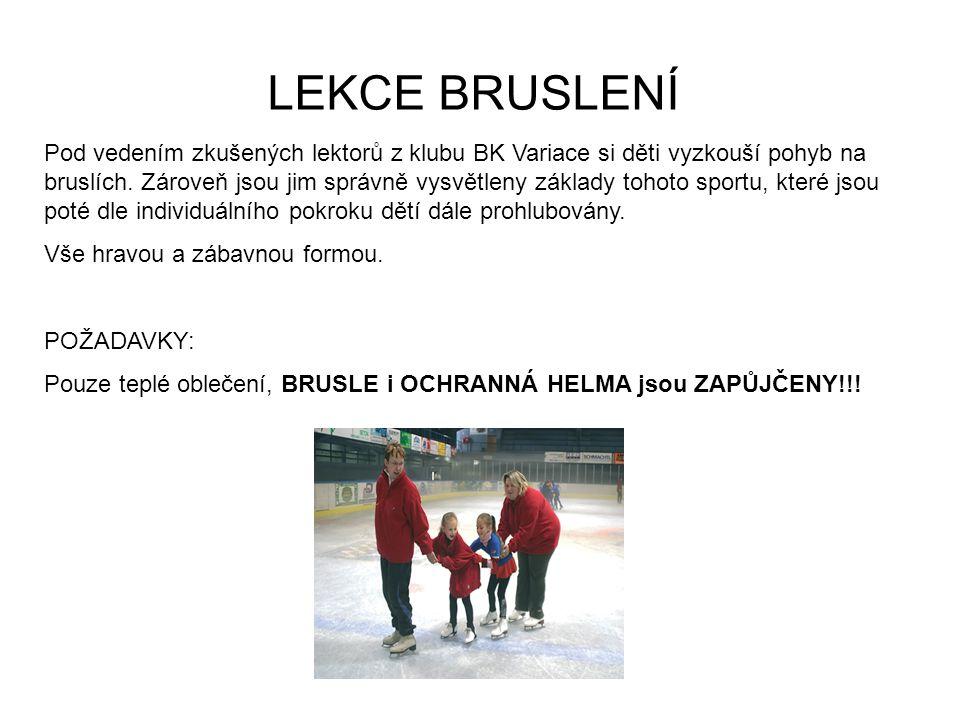 LEKCE BRUSLENÍ Pod vedením zkušených lektorů z klubu BK Variace si děti vyzkouší pohyb na bruslích.
