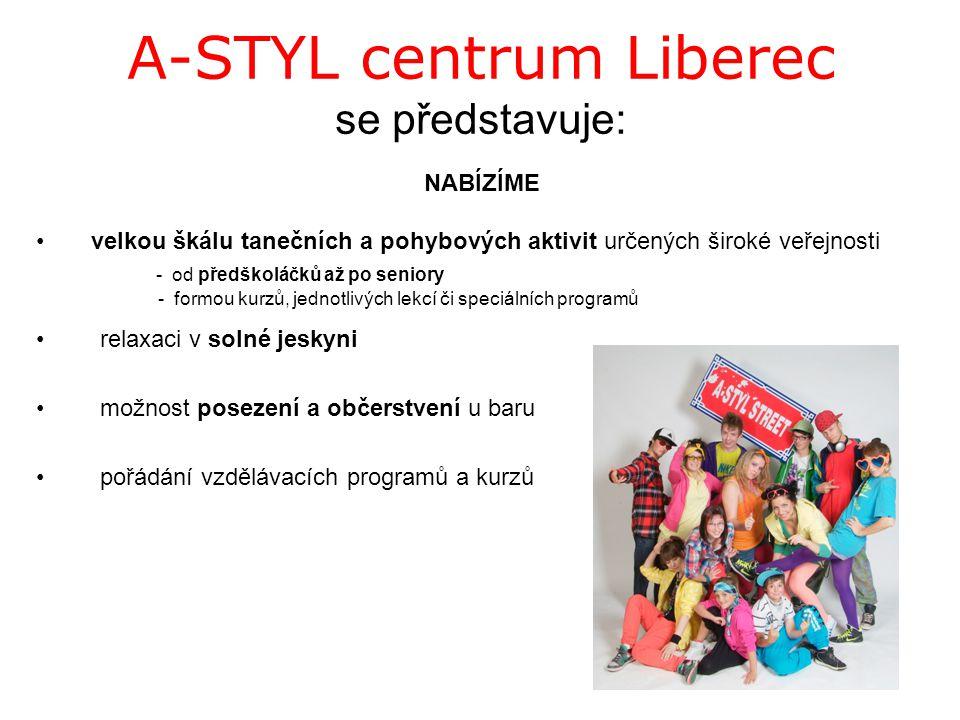 A-STYL centrum Liberec se představuje: relaxaci v solné jeskyni možnost posezení a občerstvení u baru pořádání vzdělávacích programů a kurzů NABÍZÍME velkou škálu tanečních a pohybových aktivit určených široké veřejnosti - od předškoláčků až po seniory - formou kurzů, jednotlivých lekcí či speciálních programů