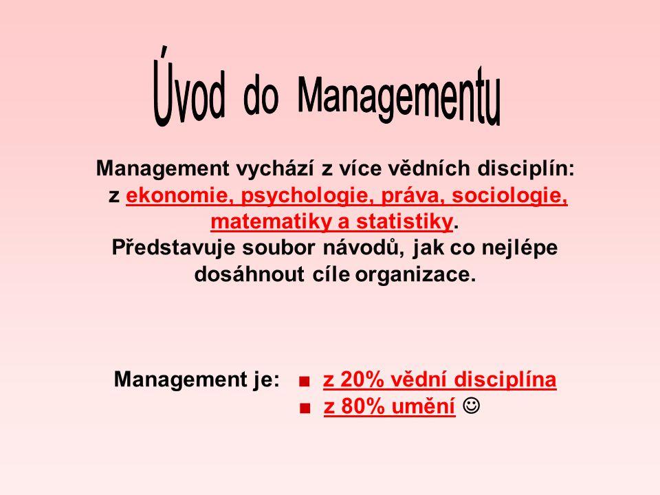Management vychází z více vědních disciplín: z ekonomie, psychologie, práva, sociologie, matematiky a statistiky. Představuje soubor návodů, jak co ne