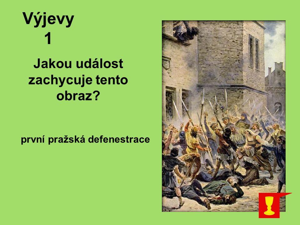 Jakou událost zachycuje tento obraz? první pražská defenestrace Výjevy 1