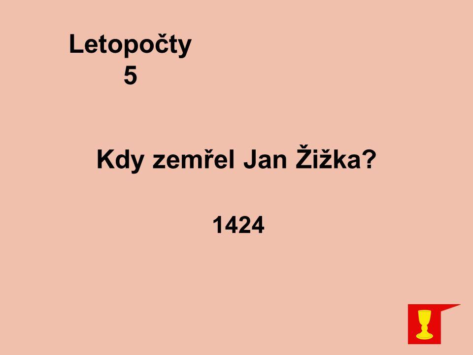 Kdy zemřel Jan Žižka? 1424 Letopočty 5