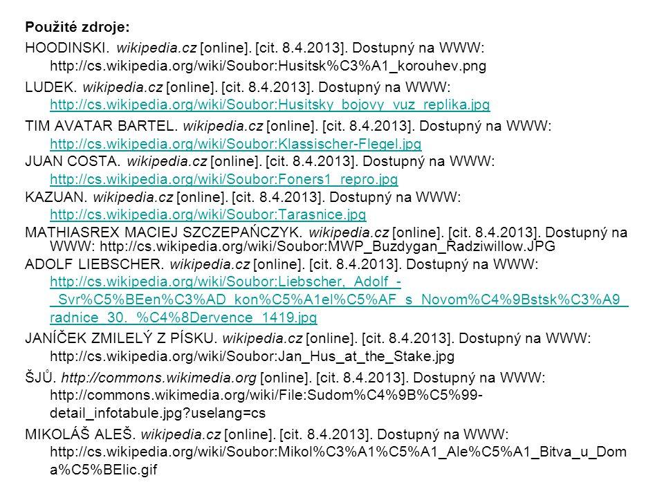 Použité zdroje: HOODINSKI. wikipedia.cz [online]. [cit. 8.4.2013]. Dostupný na WWW: http://cs.wikipedia.org/wiki/Soubor:Husitsk%C3%A1_korouhev.png LUD