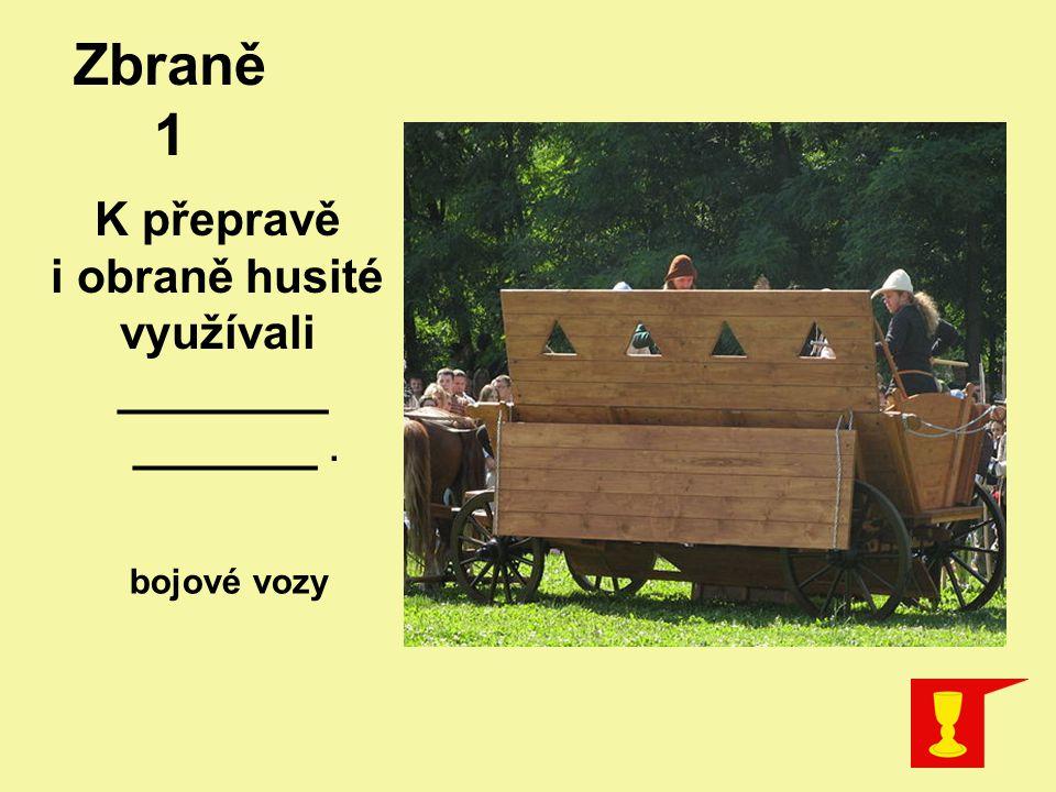 Zbraně 1 K přepravě i obraně husité využívali ________ _______. bojové vozy