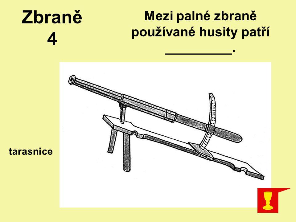 Mezi palné zbraně používané husity patří _________. tarasnice Zbraně 4
