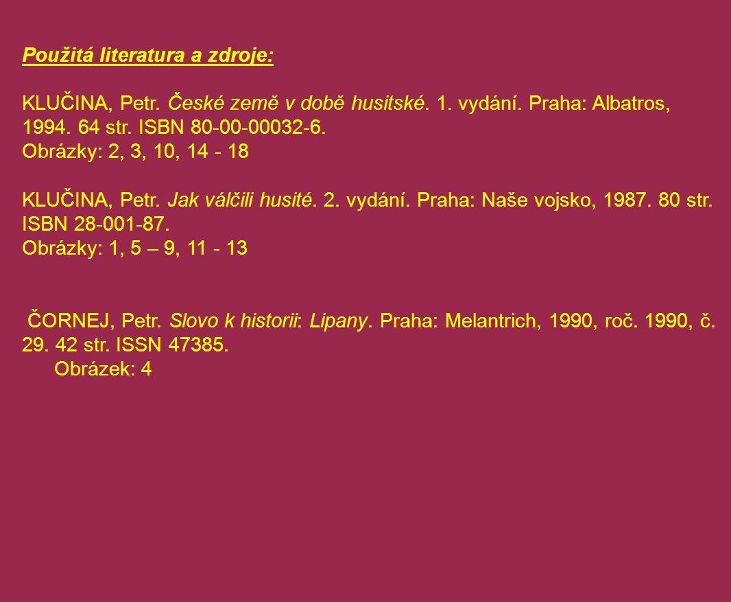 Použitá literatura a zdroje: KLUČINA, Petr. České země v době husitské. 1. vydání. Praha: Albatros, 1994. 64 str. ISBN 80-00-00032-6. Obrázky: 2, 3, 1